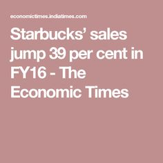 Starbucks' sales jump 39 per cent in FY16 - The Economic Times