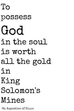 To possess God in the soul is worth all the gold in King Solomon's Mines. St. Augustine of Hippo #beasaint #quotes #catholic