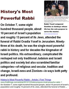 """History's Most Powerful Rabbi, Ovadia Yosef - """"Chosen People"""" Idolatry -  God's Ambassadors - Nationalism, Patriotism, Fascism: """"When fascism comes to America it will be wrapped in the flag and carrying a cross"""".- Sinclair Lewis.  > >  Spinoza was intent on disproving any sense of a special relationship or chosen people.   > > > Einstein on the Abrahamic idolatries: The worship of false gods such as Yahweh is not only """"unworthy but also fatal"""", with """"incalculable harm to human progress."""""""