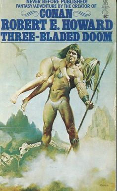Three-Bladed Doom by Robert E. Fantasy Book Covers, Fantasy Books, Fantasy Art, Science Fiction Books, Pulp Fiction, Saga, Heavy Metal Comic, Conan The Barbarian, Sci Fi Books