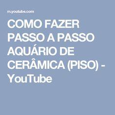 COMO FAZER PASSO A PASSO AQUÁRIO DE CERÂMICA (PISO) - YouTube