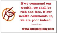 If we command our wealth, we shall be rich and free.