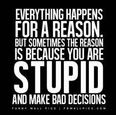 Stupidity and Bad Decisions