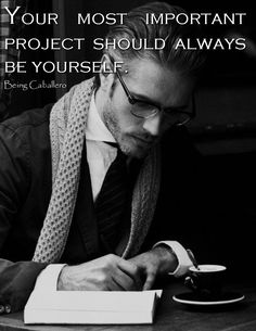 Your most important project should always be yourself. -Being Caballero-