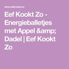 Eef Kookt Zo - Energieballetjes met Appel & Dadel | Eef Kookt Zo