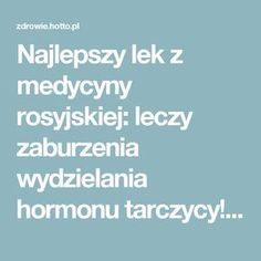 Najlepszy lek z medycyny rosyjskiej: leczy zaburzenia wydzielania hormonu tarczycy! – zdrowie.hotto.pl, domowe sposoby popularne w Internecie Health And Beauty, Diabetes, Health Fitness, Bonsai, Booty, Hair, Swag, Fitness, Strengthen Hair