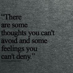 There are some thoughts you can't avoid and some feelings you can't deny