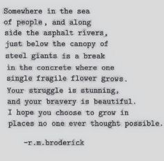 Your struggle is stunning, and your bravery is beautiful.