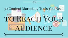 30 Content Marketing Tools You Need to Reach Your Persona by Bob Ruffolo