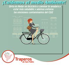 Utiliza nuevas opciones de transporte, como ir en bicicleta y caminar; estas actividades no sólo ayudan a cuidar el medio ambiente, sino también a mejorar tu salud. ¡Se parte del cambio! Contáctenos : 258-3889 / 258-5262 http://traperosdesanpablo.org/que-donar/
