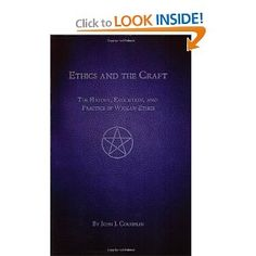Ethics and the Craft - The History, Evolution, and Practice of Wiccan Ethics