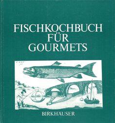 Fischkochbuch für Gourmets * Kochbuch Fisch * Albrecht Birkhäuser Verlag 1982