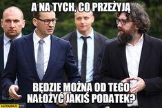 Morawiecki a na tych co przeżyją, będzie można od tego nałożyć jakiś podatek? Reaction Pictures, Shakira, Haha, Funny Memes, Politics, Album, Poland, Movie Posters, Historia