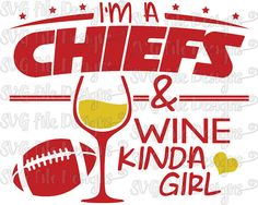 I'm A Chiefs and Wine Kinda Girl Kansas City Football Logo Shirt Decal Cutting File in Svg, Eps, Dxf, Png, and Jpeg for Cricut & Silhouette