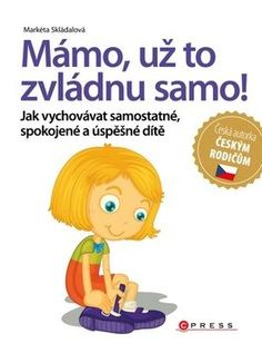 Kniha Mámo, už to zvládnu samo! Victoria Secret, Baby Time, Workout, How To Plan, Reading, Books, Fictional Characters, Adhd, Montessori
