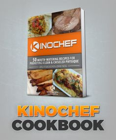 Kinochef Cookbook Foods and Recipes that support the Kinobody Muscle Building and Weight Loss Programs by Greg O'Gallagher