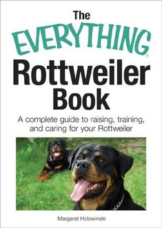 The Everything Rottweiler Book: A Complete Guide to Raising, Training, and Caring for Your Rottweiler (Everything (Pets)): A Simon & Schuster eBook. Simon & Schuster has a great book for every reader. Rottweiler Training, Rottweiler Breed, Dog Training, German Dog Breeds, Best Dog Breeds, Best Dogs, Loyal Dogs, How To Better Yourself, Dog Love