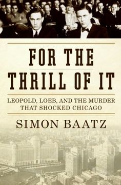 If you love mystery and thriller books, check out these 15 true crime reads, including For the Thrill of It by Simon Baatz.