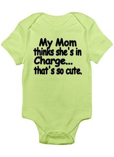 My Mom thinks She's in Charge ... that's SO cUte // #onesie #baby