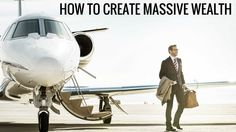 How to Create Massive Wealth | Get Rich Secrets
