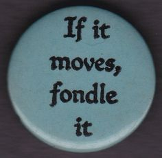 1960's IF IT MOVES FONDLE IT Free Love Hippie Protest UUU Pinback Button Pin