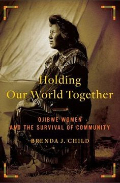 Holding Our World Together. Child, Brenda, 2012.