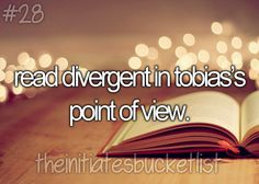 The Initiates Bucketlist. ((I would love this and also read Peeta's point of view in the Hunger Games Series)) there is actually a book that takes the knife part of this book and makes it into his veiw, tobias' not peeta...... that would be great to tho.....