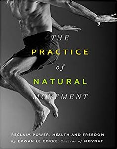 PDF DOWNLOAD The Practice Of Natural Movement Reclaim Power Health And