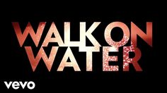 The wait is over. WALK ON WATER - available everywhere. Watch the Lyric Video NOW: http://smarturl.it/WalkOnWaterVid