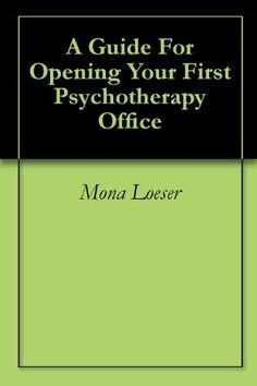A Guide For Opening Your First Psychotherapy Office by Mona Loeser. $5.48. Publisher: Mona Loeser (January 26, 2011). 58 pages