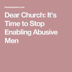 Dear Church: It's Time to Stop Enabling Abusive Men