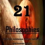 21 Philosophies of human existence, human behavior and human nature