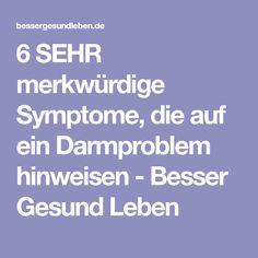 6 SEHR merkwürdige Symptome, die auf ein Darmproblem hinweisen - Besser Gesund Leben