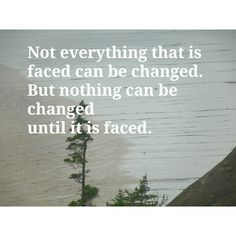 Not everything that is faced can be changed. But nothing can be changed until it is faced. #courage #entrepreneur #paradigm