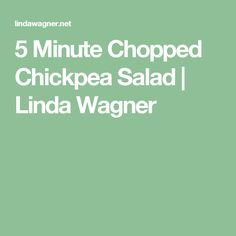 5 Minute Chopped Chickpea Salad   Linda Wagner