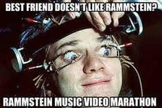 Best friend doesn't like Rammstein? Rammstein music video marathon.