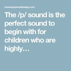 The /p/ sound is the perfect sound to begin with for children who are highly…