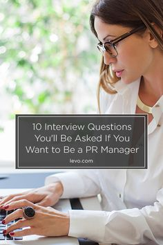 10 Interview Questions You'll Be Asked If You Want to Be a #PR Manager www.levo.com
