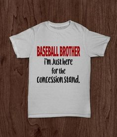 """Youth boys t shirt that says, """"Baseball Brother. I'm just here for the concession stand."""" One sided, two color shirt in white. The wording on the front of white shirt is in red and black high quality Sports Mom Shirts, Softball Shirts, Baseball Jerseys, Boys T Shirts, Baseball Dugout, Baseball Scoreboard, Baseball Socks, Baseball Field, Baseball Clothes"""