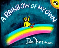 A Rainbow of My Own, by Don Freeman In this story, a little boy looks for a rainbow after a storm. When he doesn't find one, he creates one in his imagination.