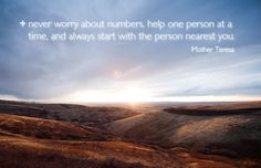 """""""Help one person at a time, and always start with the person nearest you."""""""