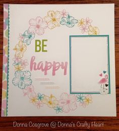 'Be Happy' hibiscus wreath layout by Donna Cosgrove. CTMH Calypso