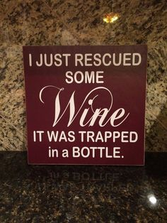 "I just rescued some wine, it was trapped in a bottle, 12""x12"" wooden sign, wine sign, humorous wine sign."