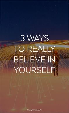 3 Ways To Really Believe In Yourself