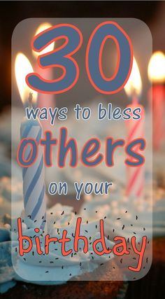 It's your birthday, but why not bless others? Here are 30 ideas of how you can bless others on YOUR birthday!