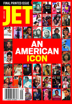 The last print issue of Jet Magazine.  Before there was a radio or television in every home during the era of separate and decidedly unequal, JET reflected the lives of African-Americans.