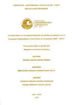 Limitaciones en la implementación de políticas públicas en el Complejo Arqueológico Chan Chan en el período 2007-2013/ Indira Amada Mego Armas. (2015) / F 3446.16CH3 M37