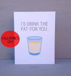 Sadly my fiance would not get it :( But would be awesome for best friends day ;) Friends TV show Drink the Fat card by perksofaurora on Etsy, $3.75
