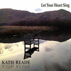 KATH READE: Let Your Heart Sing (Reade, Kath) [Spotify URL: ] [Release Date: ] [] Description: Modern British folk singer-songwriter