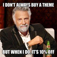 I don't always buy a theme, but when I do, it's 10% off using yw3hrecz0tvot2vntv5q5243m promo code.